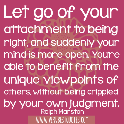 Let go of your attachment to being right quote