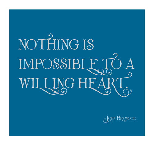 Nothing is impossible to a willing heart quote